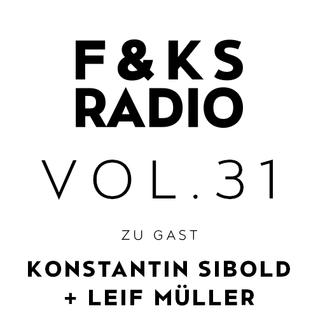 F&KS Radio Vol. 31 // Konstantin Sibold & Leif Müller