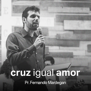 Cruz Igual Amor // Pr. Fernando Mardegan