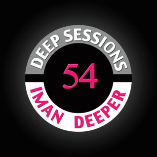 Deep Sessions Radioshow | Episode 54 | by Iman Deeper