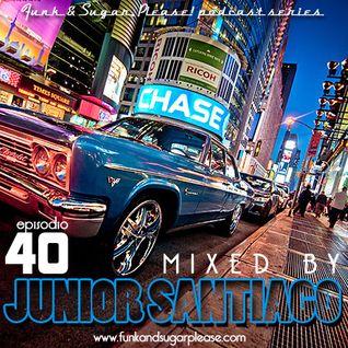 Funk & Sugar, Please! podcast 40 by Junior Santiago