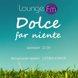 DOLCE FAR NIENTE #008 @ LOUNGE FM UA (special guest set by Nacho Sotomayor)