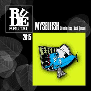 RudeBrutal - MYSELFISH 2015