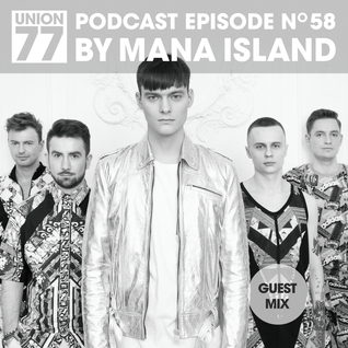 UNION 77 PODCAST EPISODE No. 58 BY MANA ISLAND