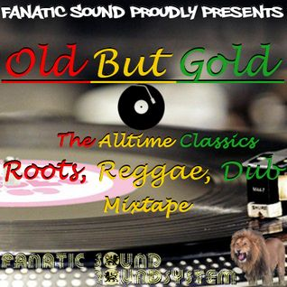 OLD BUT GOLD - The Alltime Classics Roots, Reggae, Dub Mixtape Volume 1
