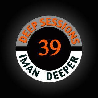 Deep Sessions Radioshow | Episode 39 | by Iman Deeper