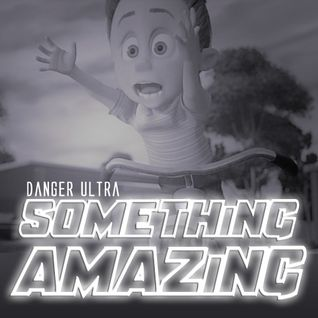 Danger Ultra - Something Amazing (60 Min Mix, 66 Songs)