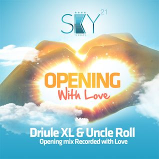 Driule XL & Uncle Roll - SKY21 OPENING with Love MIX 2012