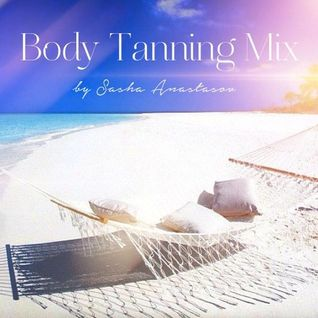 * Sasha Anastasov - Body Tanning Mix *