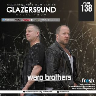 Glazersound Radio Show #138 w/ Warp Brothers