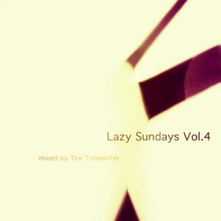 Lazy Sundays Vol. 4 mixed by The Timewriter April 2014