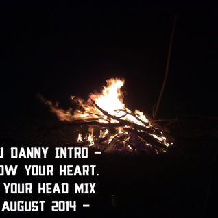 DJ DANNY INTRO :: FOLLOW YOUR HEART NOT YOUR HEAD MIX :: FRIDAY 8TH AUGUST 2014