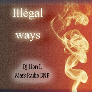 Dj Lion L Illegal Ways 31-12-2015 - Mars Radio DNB (Neurofunk - Techstep)