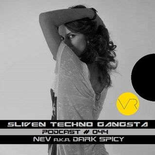 Nev a.k.a. Dark Spicy ~ Sliven Techno Gangsta™ Podcast # 044 (12 December 2013)