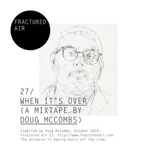 Fractured Air 27: When It's Over (A Mixtape by Doug McCombs)