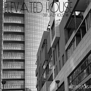 Elevated House - Deep Jazzy House Mix (2016)