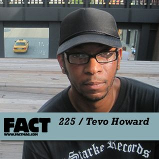 FACT Mix 225: Tevo Howard