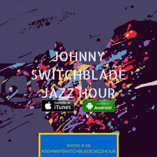 The Johnny Switchblade Jazz Hour #6