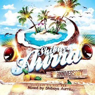 Shibuya Aurra 6th Anniversary Memorial Mix