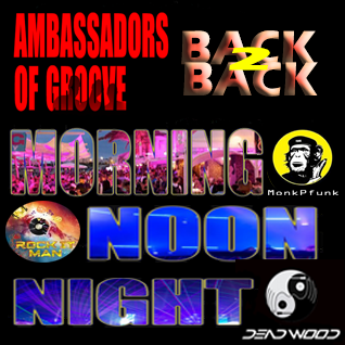 Ambassadors Of Groove - Back 2 Back Morning Noon & Night Mix by Dead Wood RockItMan & MonkPFunk