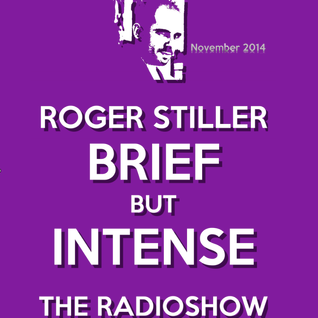 Roger Stiller - Brief But Intense - RadioShow November 2014
