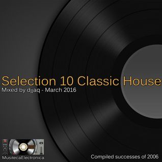 Selection 10 Classic House ME (March 2016 - Mixed by djjaq)
