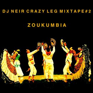 Crazy Leg mixtape#2 - Zoukumbia