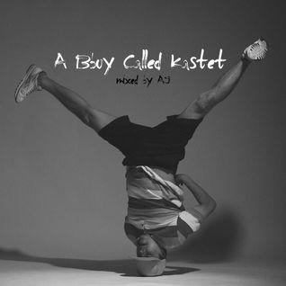 DJ AJ - A Bboy Called Kastet