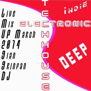 Live Mix House-Deep-Tech-Indie-Electronic UP March 2014