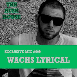 HUSH HOUSE EXCLUSIVE MIX #009 - WACHS LYRICAL