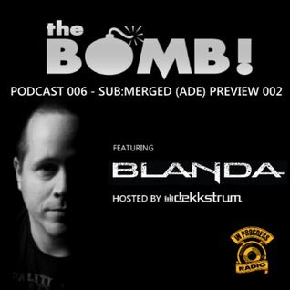 Blanda - The Bomb! Podcast Mix (Sub-Merged (ADE) Preview 002)