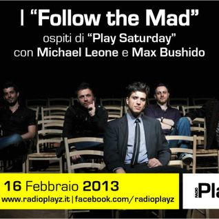 Play Saturday - 16/02/13 (Ospiti: Follow the Mad)