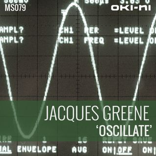 OSCILLATE by Jacques Greene