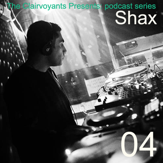 The Clairvoyants Presents: 04 Shax