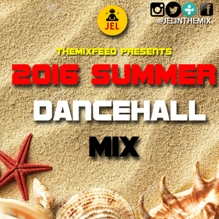 TheMixFeed Presents Summer Dancehall 2016 (Mixed By DJ JEL)