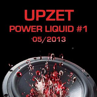 Upzet - Power Liquid #1