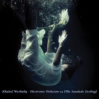 Khaled Weshahy - Electronic Delusion 03 [The Saudade Feeling] @Adrenalin.FM