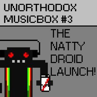 Unorthodox MusicBox #3 - NATTY DROID LAUNCHCAST!