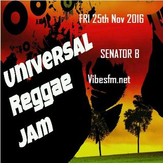 Fri 25th Nov 2016 Senator B on The Universal Reggae Jam_Vibesfm.net