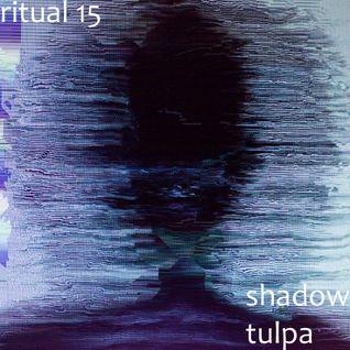 RITUAL 15 - Shadow Tulpa