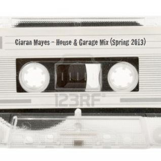 Ciaran Mayes - House & Garage Mix (Spring 2013)