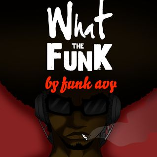 WHAT THE FUNK (Compiled & Mixed by Funk Avy)