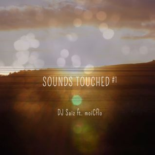 Sounds touched #1 - DJ Saiz ft. moiCflo