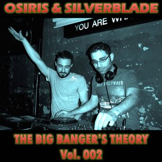 "Osiris & Silverblade - ""The Big Banger's Theory"" Vol. 002"