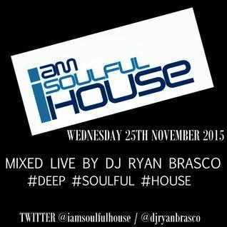 i am Soulful Mix November 2015 Mixed Live By Dj Ryan Brasco