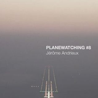 PLANEWATCHING 8 - Jerome Andrieux