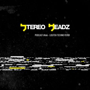 Stereo Headz- Podcast #006 - Lusitek Techno Fever