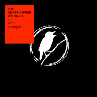 Heron presents: The Grasshopper Warbler 031 w/ A.Morgan