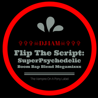 ✞✞✞☠DJ4AM☠✞✞✞ Flip The Script: Super Psychedelic BoomBap Blend MegaMixxx