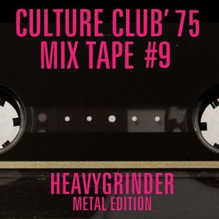 CULTURE CLUB '75 MIX TAPE #9 HEAVYGRINDER METAL EDITION