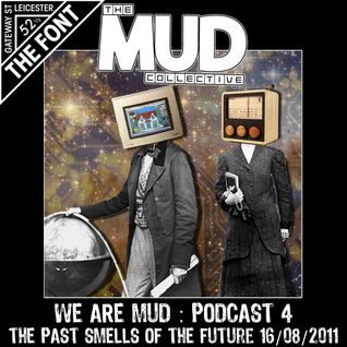 We Are Mud : Podcast 4 : The Past Smells Of The Future - 16/10/2011